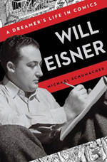 Will Eisner: A Dreamer's Life in Comics by Michael Schumacher